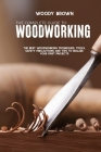 The Complete Guide to Woodworking: The Best Woodworking Techniques, Tools, Safety Precautions and Tips to Realize Your First Projects Cover Image