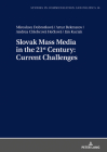 Slovak Mass Media in the 21st Century: Current Challenges (Studies in Communication and Politics #10) Cover Image