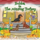 Bubba in The Missing Turkey: Join Bubba and his dachshund and bird friends on this Thanksgiving mystery adventure. Follow the clues in this fun boo Cover Image