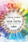 Coloring notebook and mood shifter through the science of color: Multipurpose notebook with small graphic illustrations to color with shades of colors Cover Image
