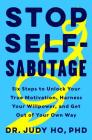 Stop Self-Sabotage: Six Steps to Unlock Your True Motivation, Harness Your Willpower, and Get Out of Your Own Way Cover Image