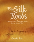 The Silk Roads: A History of the Great Trading Routes Between East and West Cover Image