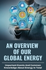 An Overview Of Our Global Energy: Important Events And Common Knowledge About Energy In Total: Petroleum Books Cover Image