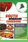 South American Cookbook Brazil: If You Are Keen to Learn How to Cook Tasty Food from Differents Culturies, Here You Can Find Quick and Appetizing Reci Cover Image