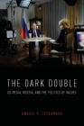 The Dark Double: Us Media, Russia, and the Politics of Values Cover Image