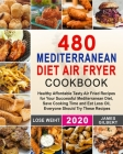 480 Mediterranean Diet Air Fryer Cookbook: Healthy Affordable Tasty Air Fried Recipes for Your Successful Mediterranean Diet, Save Cooking Time and Ea Cover Image