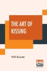 The Art Of Kissing: Curiously, Historically, Humorously, Poetically Considered. Cover Image