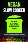 Vegan Slow Cooker: Ultimate Plant-Based Vegan Crock Pot Recipes (Quick And Easy Vegan Diet Recipes For Breakfast, Lunch & Dinner) Cover Image