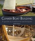 Clinker Boat Building: A Guide to Traditional Techniques Cover Image