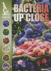 Bacteria Up Close (Under the Microscope (Gareth Stevens)) Cover Image