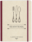 The Art of the Meal Hardcover Journal: A Journal for Foodies Cover Image
