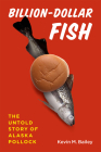 Billion-Dollar Fish: The Untold Story of Alaska Pollock Cover Image