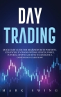 Day Trading: Quickstart Guide for Beginners with Powerful Strategies to Trade Options, Stocks, Forex, Futures, Crypto and ETFs to G Cover Image