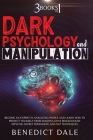 Dark Psychology And Manipulation: 3 in 1 - Become An Expert In Analyzing People And Learn How To Protect Yourself From Manipulative Behaviour By Apply Cover Image