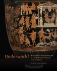 Underworld: Imagining the Afterlife in Ancient South Italian Vase Painting Cover Image