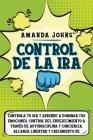 Control de la Ira: Control de la ira Controla tu ira y aprende a dominar tus emociones. Control del envejecimiento a través de aut Cover Image
