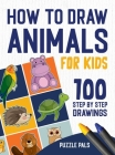 How To Draw Animals: 100 Step By Step Drawings For Kids Cover Image