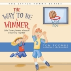 The Way to Be a Winner: Little Tommy Learns a Lesson in Working Together Cover Image