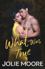 What Was True (Undeniable #3) Cover Image