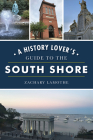A History Lover's Guide to the South Shore (History & Guide) Cover Image