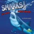 Sharks! Big Teeth, Fierce Hunters Cover Image