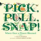 Pick, Pull, Snap!: Where Once a Flower Bloomed Cover Image