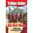 Trillion Dollar Women: Use Your Power To Make Buying & Remodeling Decisions Cover Image