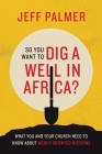 So You Want to Dig a Well in Africa?: What You and Your Church Need to Know About Mercy-Oriented Missions Cover Image