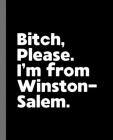 Bitch, Please. I'm From Winston-Salem.: A Vulgar Adult Composition Book for a Native Winston-Salem, NC Resident Cover Image