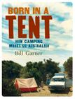 Born in a Tent: How Camping Makes Us Australian Cover Image