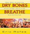 Dry Bones Breathe: Gay Men Creating Post-AIDS Identities and Cultures Cover Image