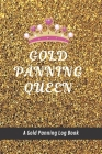 Gold Panning Queen: A Gold Panning Log Book: Perfect Present/Gift For Gold Panners, Prospectors & Hunters Cover Image