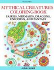 Mythical Creatures Coloring Book: Fairies, Mermaids, Dragons, Unicorns, and Fantasy Cover Image