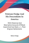 Tristram Dodge and His Descendants in America: With Historical and Descriptive Accounts of Block Island and Cow Neck, L. I., The Cover Image