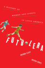 Futbolera: A History of Women and Sports in Latin America Cover Image