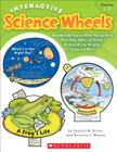 Interactive Science Wheels: Reproducible, Easy-To-Make Manipulatives That Teach about Life Cycles, Animals, Plants, Weather, Space, and More Cover Image