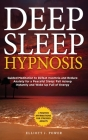 Deep Sleep Hypnosis: Guided Meditation to Defeat Insomnia and Reduce Anxiety for a Peaceful Sleep: Fall Asleep Instantly and Wake Up Full o Cover Image