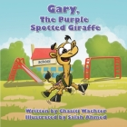 Gary, The Purple Spotted Giraffe Cover Image