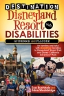 Destination Disneyland Resort with Disabilities: A Guidebook and Planner for Families and Folks with Disabilities Traveling to Disneyland Resort Park Cover Image