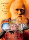 Living with Darwin: Evolution, Design, and the Future of Faith (Philosophy in Action) Cover Image