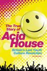 Acid House: The True Story Cover Image