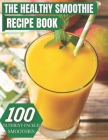 The Healthy Smoothie Recipe Book: 100 Nutrient-packed Smoothies Cover Image