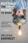 Putting the Tipping Point to Work: How Ideas Spread like Epidemics and How to Viral Effect becomes Unstoppable - Book 1 Cover Image