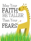 Let Your Faith Be Taller Than Your Fears: Cute Inspirational Giraffe Gifts For Girls - Blank Paperback Journal Cover Image