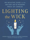 Lighting the Wick: An Intuitive Guide to the Ancient Art and Modern Magic of Candles Cover Image