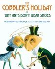 The Cobbler's Holiday: or Why Ants Don't Wear Shoes Cover Image