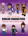 How to Draw Roblox Characters Step By Step Drawing Guide: 2-in1 Coloring Book Design, Drawing book and Colour Roblox Characters For Fans (Unofficial R Cover Image
