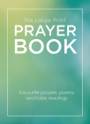 The Large Print Prayer Book: Favourite prayers, poems and bible readings Cover Image