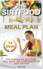 The Sirtfood Healthy Diet Meal Plan: The Famous VIP Diet That Will Make You Lose Weight in Just 14 Days. (Recipes with Pictures) Cover Image