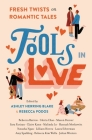 Fools In Love: Fresh Twists on Romantic Tales Cover Image